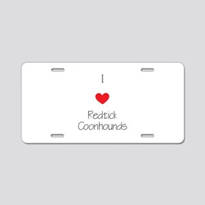 I love Redtick Coonhounds Aluminum License Plate