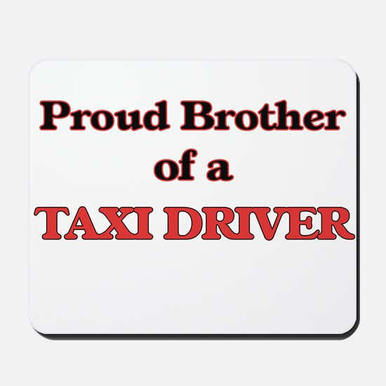 Proud Brother of a Taxi Driver Mousepad