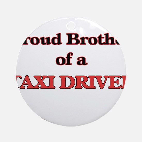 Proud Brother of a Taxi Driver Round Ornament