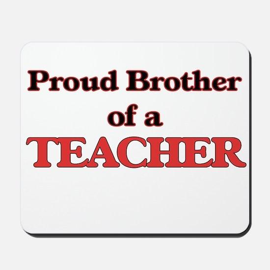 Proud Brother of a Teacher Mousepad