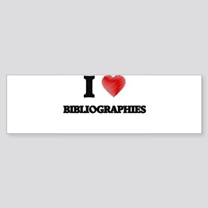 I Love BIBLIOGRAPHIES Bumper Sticker