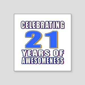 "21 Years Of Awesomeness Square Sticker 3"" x 3"""