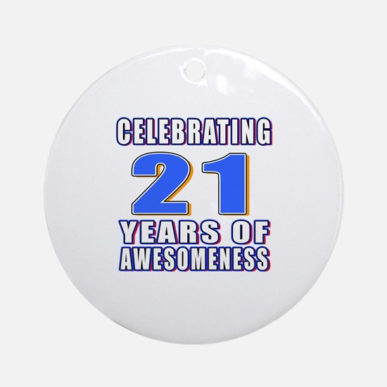 21 Years Of Awesomeness Round Ornament