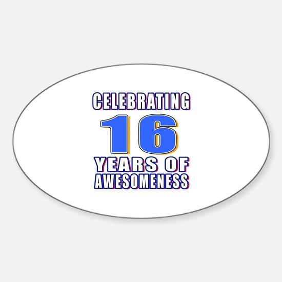 16 Years Of Awesomeness Sticker (Oval)