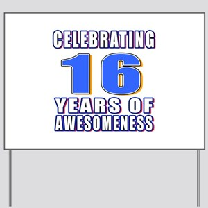 16 Years Of Awesomeness Yard Sign