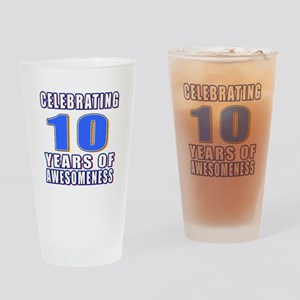 10 Years Of Awesomeness Drinking Glass