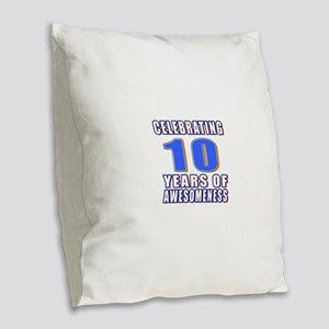 10 Years Of Awesomeness Burlap Throw Pillow