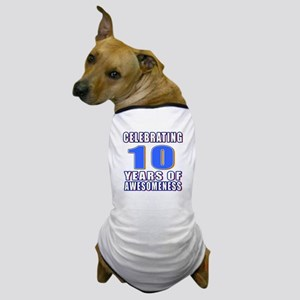 10 Years Of Awesomeness Dog T-Shirt