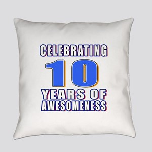 10 Years Of Awesomeness Everyday Pillow