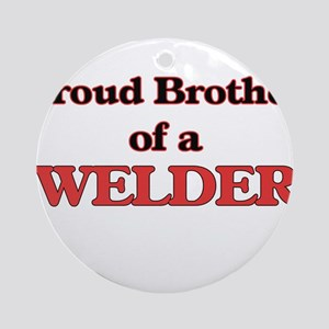 Proud Brother of a Welder Round Ornament