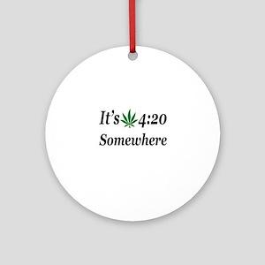 Its 420 Somewhere Round Ornament