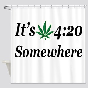 Its 420 Somewhere Shower Curtain