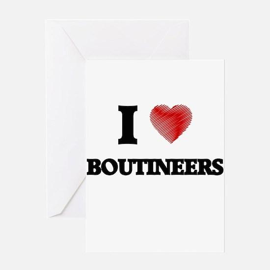 I Love BOUTINEERS Greeting Cards