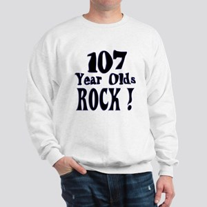 107 Year Olds Rock ! Sweatshirt