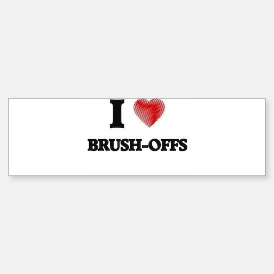 I Love BRUSH-OFFS Bumper Bumper Bumper Sticker