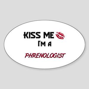 Kiss Me I'm a PHRENOLOGIST Oval Sticker