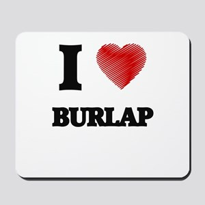 I Love BURLAP Mousepad