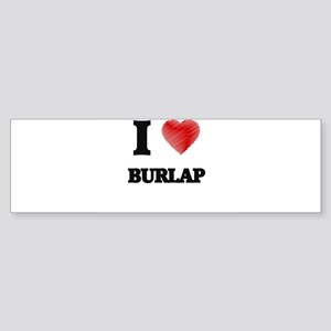 I Love BURLAP Bumper Sticker