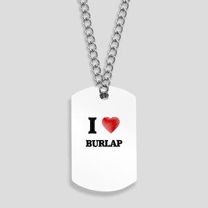 I Love BURLAP Dog Tags