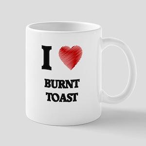 I Love BURNT TOAST Mugs