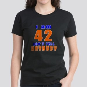 I am 42 don't tell anybody Women's Dark T-Shirt