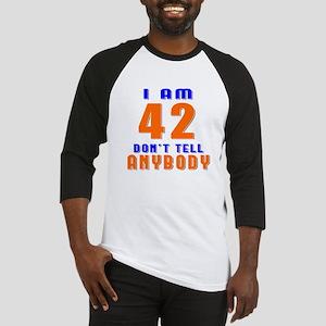 I am 42 don't tell anybody Baseball Jersey
