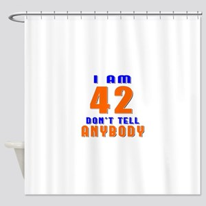 I Am 42 Dont Tell Anybody Shower Curtain