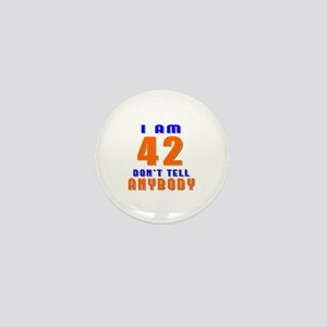 I am 42 don't tell anybody Mini Button