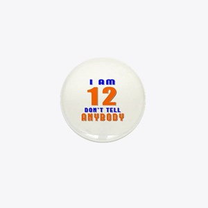 I Am 12 Don't Tell Anybody Mini Button