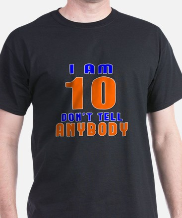 I Am 10 Don't Tell Anybody T-Shirt