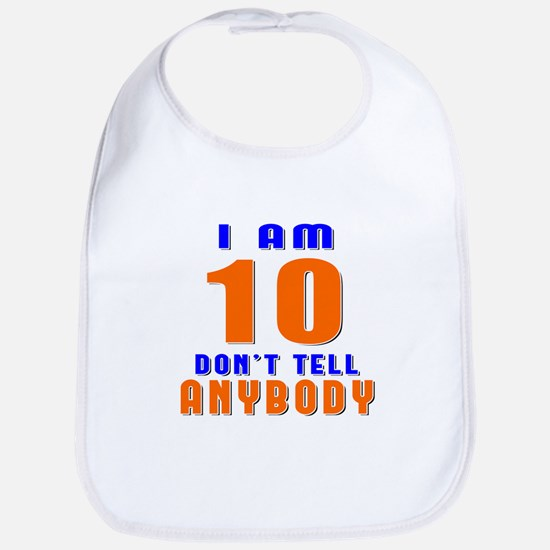 I Am 10 Don't Tell Anybody Bib