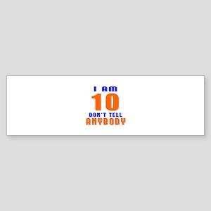 I Am 10 Don't Tell Anybody Sticker (Bumper)