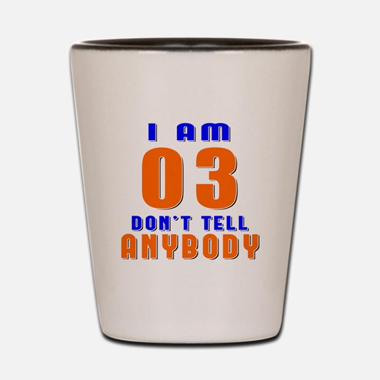 I Am 03 Don't Tell Anybody Shot Glass