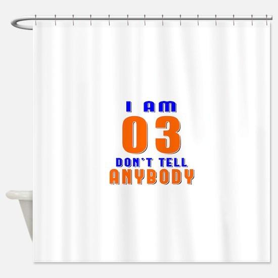 I Am 03 Don't Tell Anybody Shower Curtain