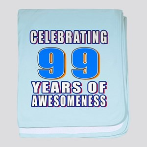 Celebrating 99 Years Of Awesomeness baby blanket