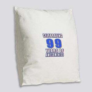 Celebrating 99 Years Of Awesom Burlap Throw Pillow