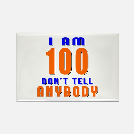 I am 100 Don't Tell Anybody Rectangle Magnet