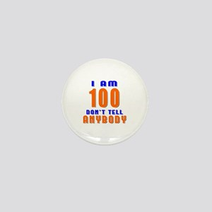 I am 100 Don't Tell Anybody Mini Button