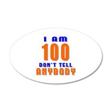 I am 100 Don't Tell Anybody Wall Decal