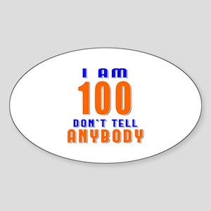 I am 100 Don't Tell Anybody Sticker (Oval)