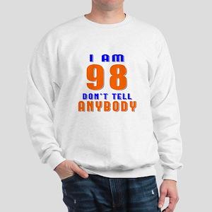 I am 98 Don't Tell Anybody Sweatshirt