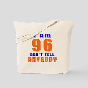 I am 96 Don't Tell Anybody Tote Bag