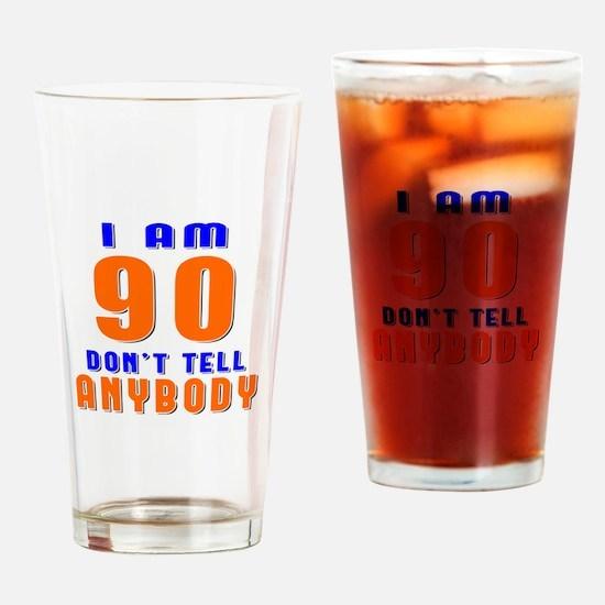 I am 90 Don't Tell Anybody Drinking Glass