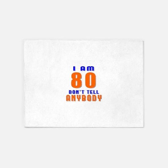 I am 80 Don't Tell Anybody 5'x7'Area Rug
