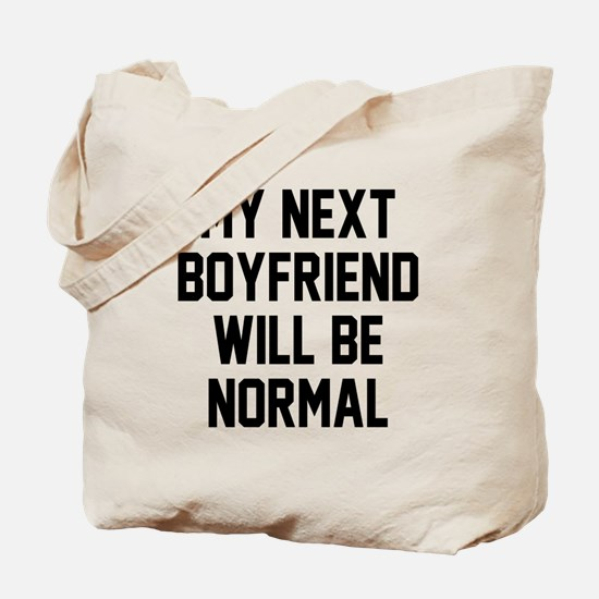 My next boyfriend will be normal Tote Bag
