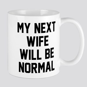 My next wife will be normal Mug