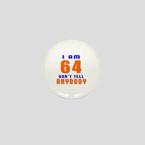 I am 64 Don't Tell Anybody Mini Button