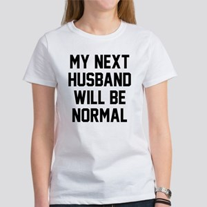 My next husband will be normal Women's T-Shirt