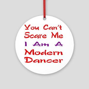 you can't scare me I am a Modern da Round Ornament