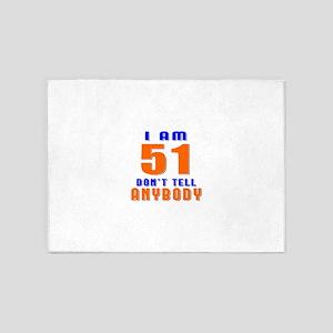 I am 51 Don't Tell Anybody 5'x7'Area Rug